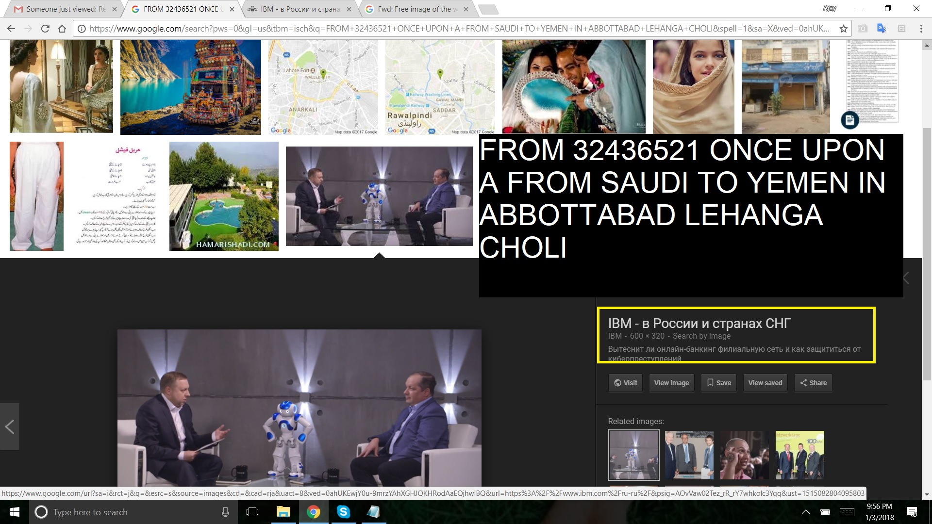 FROM 32436521 ONCE UPON A FROM SAUDI TO YEMEN IN ABBOTTABAD LEHANGA CHOLI - BTW IS U THERE - U KNOW IBM AND BUS LINES AND HAIFA AND NOR - YEAH SO IBM IS GLOBAL DID ME SAY