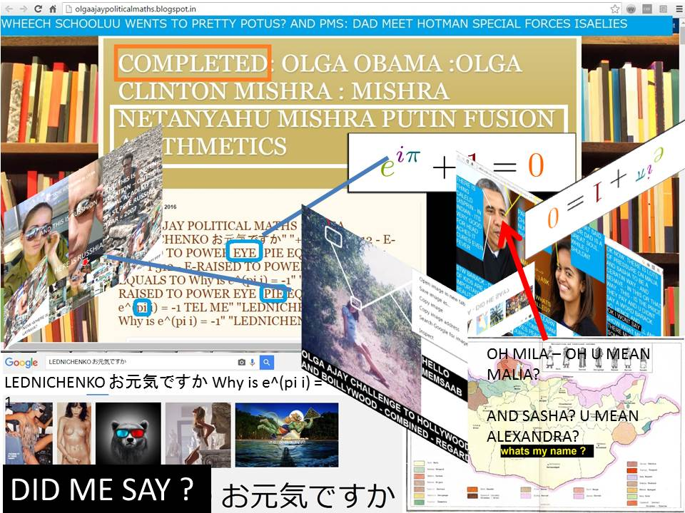 OLGA SHULMAN LEDNCIHENKO OBAMA - SASHA MALIA - MILA - ALEXANDRA - POLINA - AND -NETANYAHU MISHRA CLINTON PUTIN POLITICAL ARITHEMETIC AND CHEMISTRY WITH EYE AND PIE - REGARDS, HOTMAN ISARELIES SPECIA