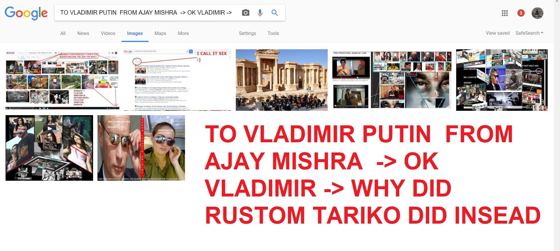 TO VLADIMIR PUTIN FROM AJAY MISHRA OK VLADIMIR WHY DID RUSTOM TARIKO DID INSEAD