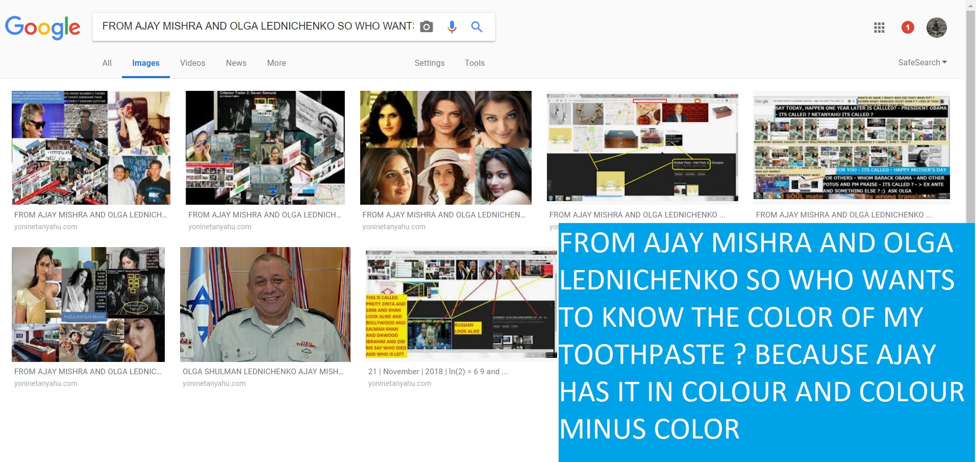 FROM AJAY MISHRA AND OLGA LEDNICHENKO SO WHO WANTS TO KNOW THE COLOR OF MY TOOTHPASTE BECAUSE AJAY HAS IT IN COLOUR AND COLOUR MINUS COLOR--