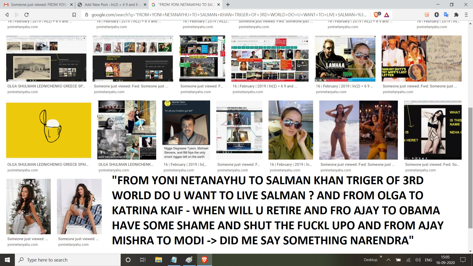 """FROM YONI NETANAYHU TO SALMAN KHAN TRIGER OF 3RD WORLD DO U WANT TO LIVE SALMAN ? AND FROM OLGA TO KATRINA KAIF - WHEN WILL U RETIRE AND FRO AJAY TO OBAMA HAVE SOME SHAME AND SHUT THE FUCKL UPO AND FROM AJAY MISHRA TO MODI -> DID ME SAY SOMETHING NARENDRA"""