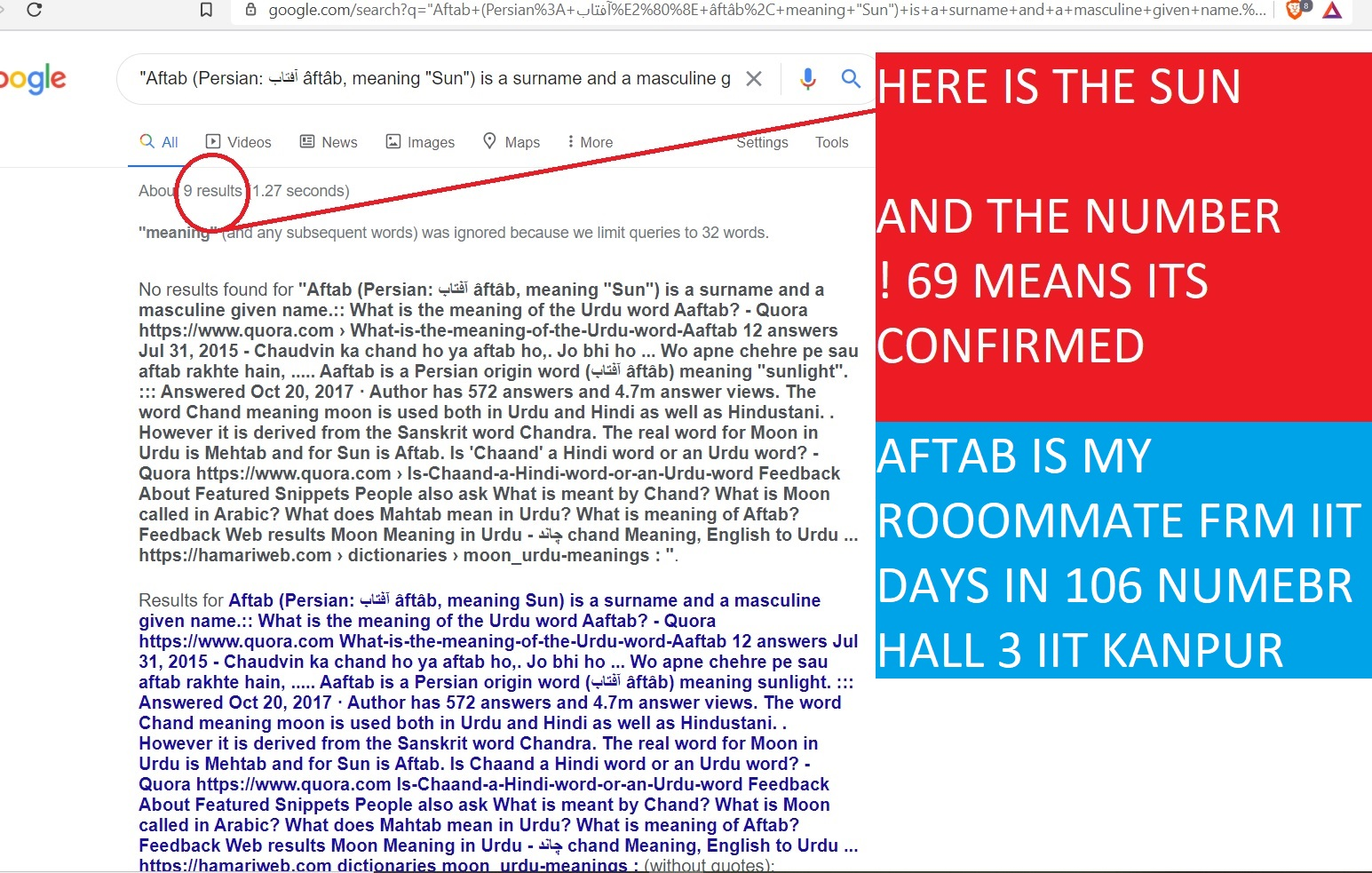 """""""Aftab (Persian: آفتاب âftâb, meaning """"Sun"""") is a surname and a masculine given name.:: What is the meaning of the Urdu word Aaftab? - Quora https://www.quora.com › What-is-the-meaning-of-the-Urdu-word-Aaftab 12 answers Jul 31, 2015 - Chaudvin ka chand ho ya aftab ho,. Jo bhi ho ... Wo apne chehre pe sau aftab rakhte hain, ..... Aaftab is a Persian origin word (آفتاب âftâb) meaning """"sunlight"""". ::: Answered Oct 20, 2017 · Author has 572 answers and 4.7m answer views. The word Chand meaning moon is used both in Urdu and Hindi as well as Hindustani. . However it is derived from the Sanskrit word Chandra. The real word for Moon in Urdu is Mehtab and for Sun is Aftab. Is 'Chaand' a Hindi word or an Urdu word? - Quora https://www.quora.com › Is-Chaand-a-Hindi-word-or-an-Urdu-word Feedback About Featured Snippets People also ask What is meant by Chand? What is Moon called in Arabic? What does Mahtab mean in Urdu? What is meaning of Aftab? Feedback Web results Moon Meaning in Urdu - چاند chand Meaning, English to Urdu ... https://hamariweb.com › dictionaries › moon_urdu-meanings : """"AFTAB IS MY ROOOMMATE FRM IIT DAYS IN 106 NUMEBR HALL 3 IIT KANPUR"""