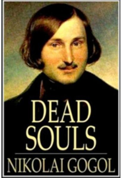 DEAD SOULS BY NIKOLAI GOGOL - ALINA MATSENKO ADN - NIKOLAI GOGOL WERE BOTH - BORN IN POLTAVA UKRAINE - THANSK AJAY MISHRA -